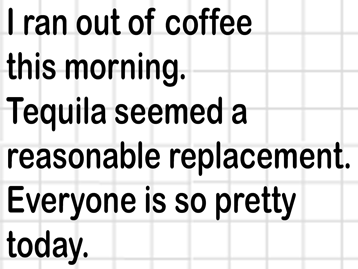 Coffee or Tequila